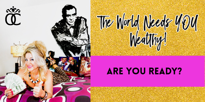 The World Needs You Wealthy!
